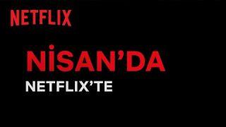 Bu ay Netflix Türkiye'de neler var? | Nisan 2021